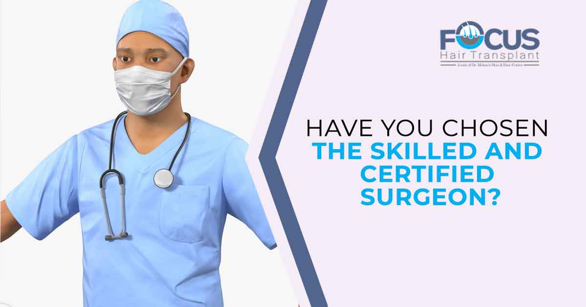 Have you chosen the skilled and certified surgeon?