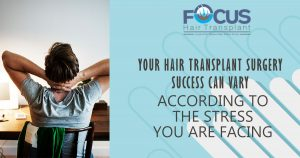 Your Hair transplant Surgery sucess can vary according to the stress you are facing