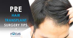 Pre hair Transplant surgery tips