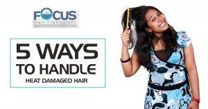 5 Ways to Handle Heat Damaged Hair