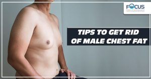 Tips to get rid of male chest fat