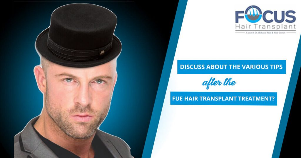 What Are The Various Tips After The FUE Hair Transplant Treatment?
