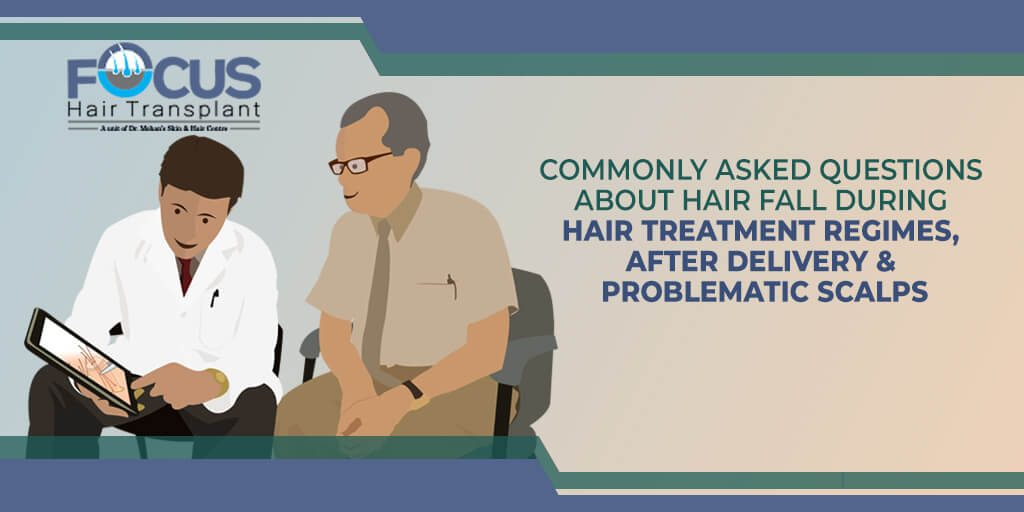 Commonly Asked Questions About Hair Fall During Hair Treatment Regimes, After Delivery, & Problematic Scalps