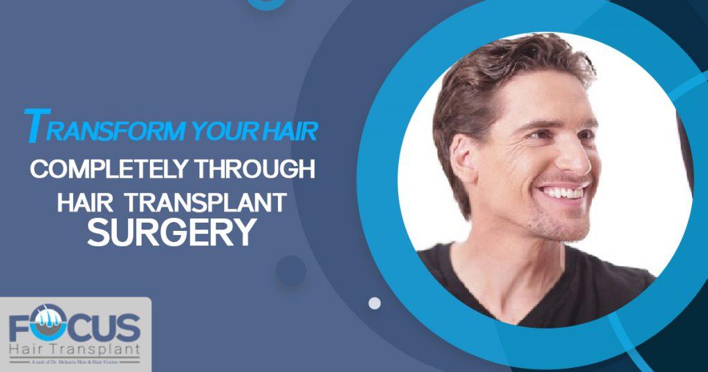 Transform your hair completely through hair transplant surgery