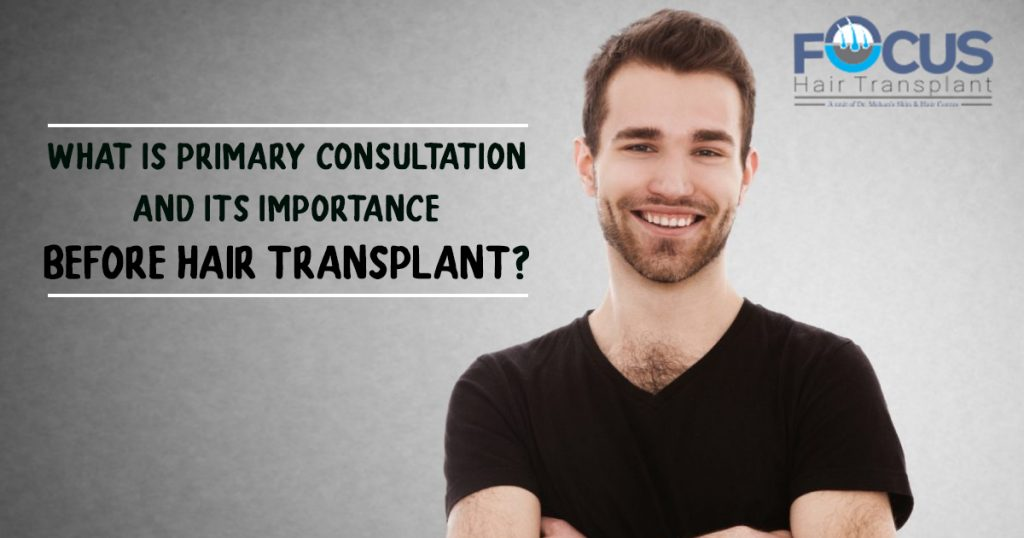 What is Primary Consultation and its importance before Hair Transplant
