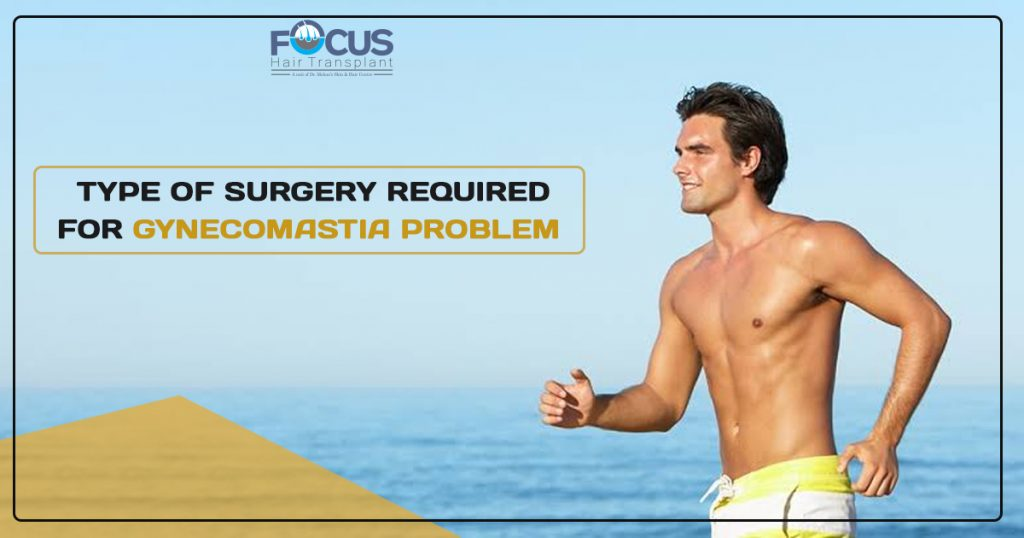 Type of surgery required for gynecomastia problem