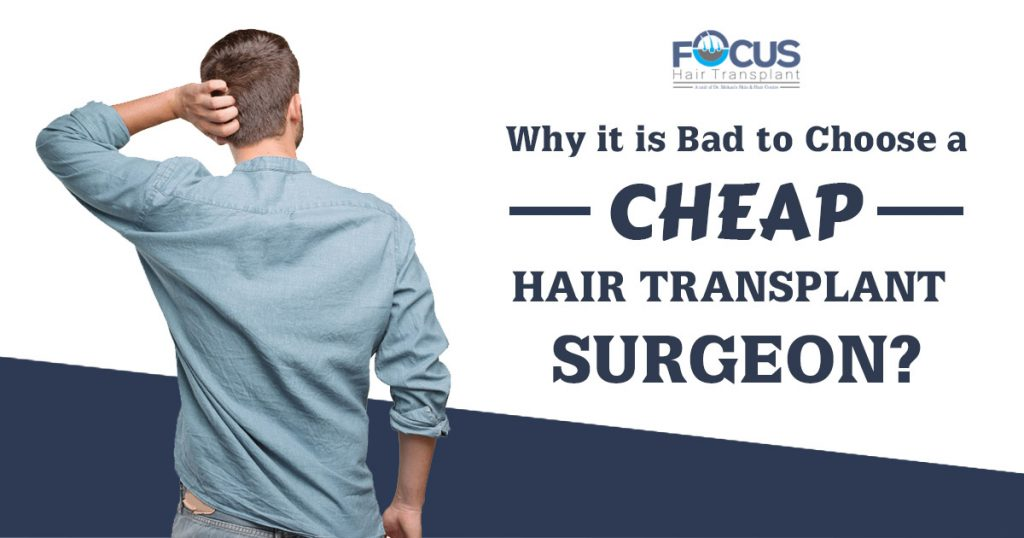 Why it is bad to choose a cheap hair transplant surgeon