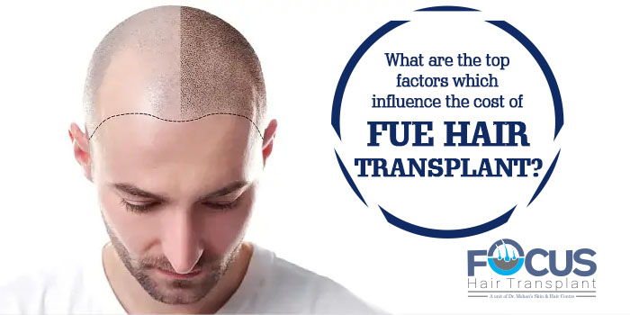 What are the top factors which influence the cost of FUE hair transplant